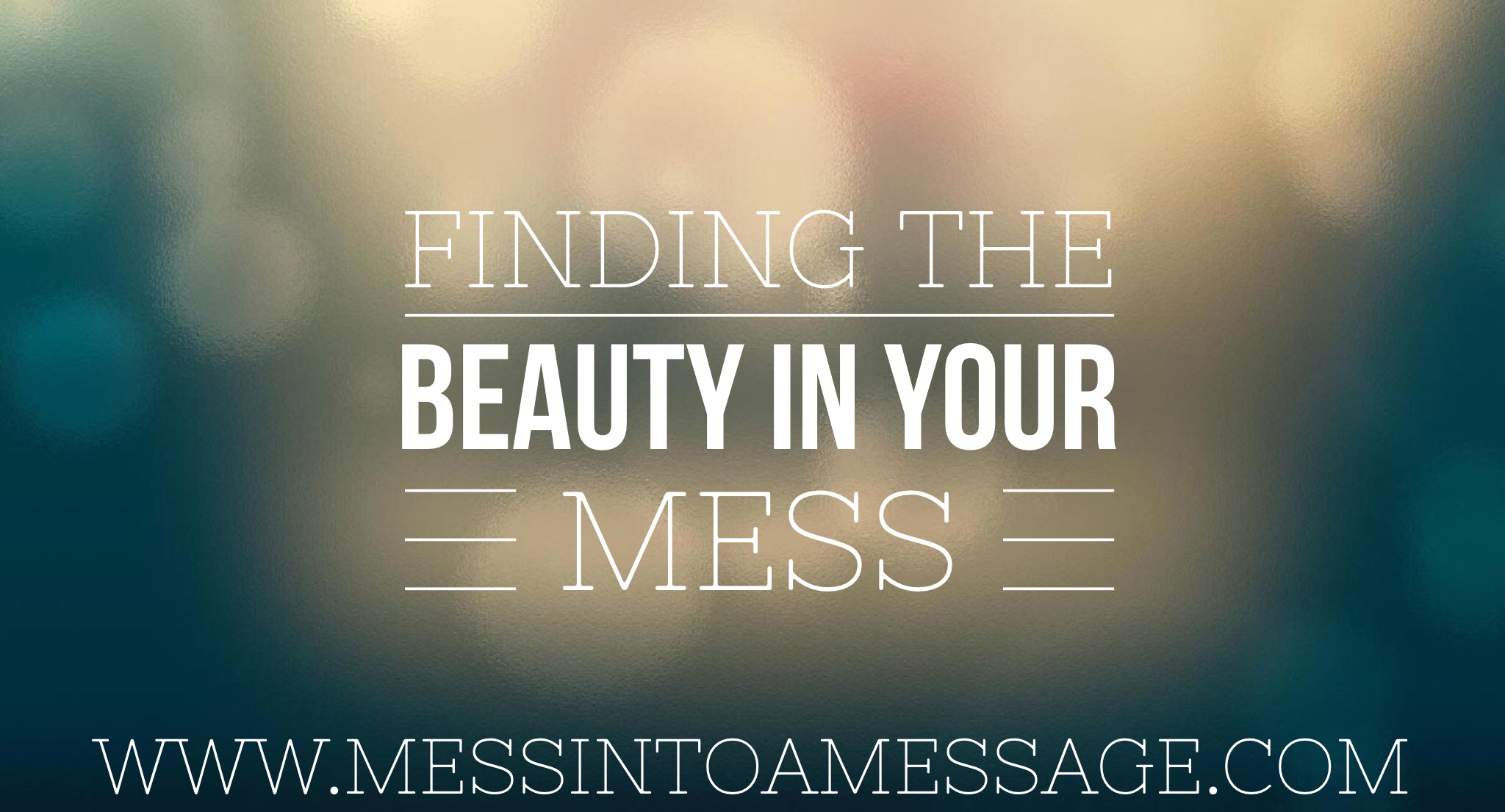 Finding the Beauty in Your MESS