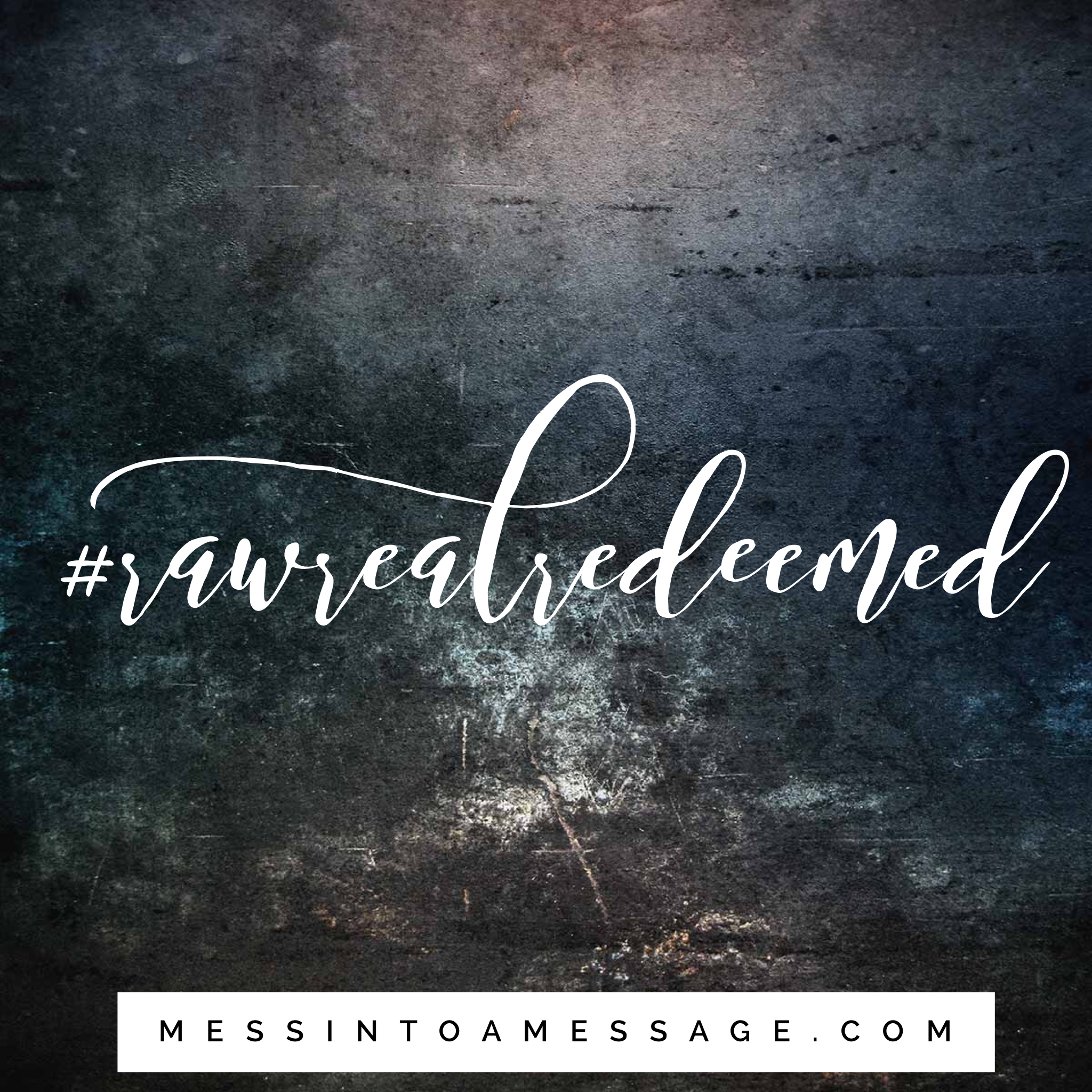 Raw, real, redeemed.